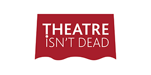 Theatre Isn't Dead